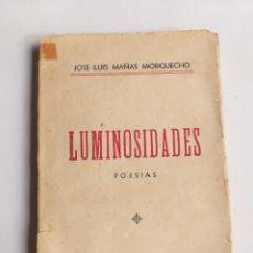 Libros de segunda mano: LUMINOSIDADES. POESÍAS JOSÉ LUIS MAÑAS MORQUECHO. TIPOGRAFÍA LA IDEAL PUENTE GENIL 1944. Lote 262363760