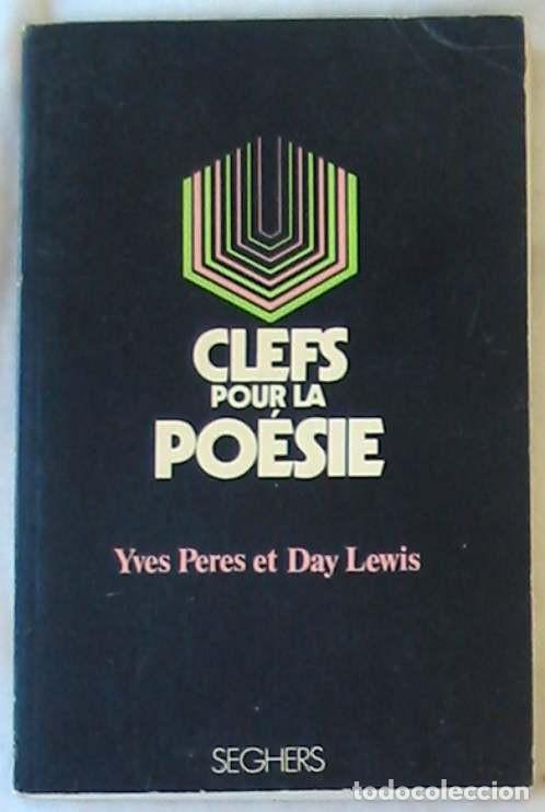CLEFS POUR LA POESIE - YVES PERES / DAY LEWIS - EDITION SEGHERS 1973 - VER DESCRIPCIÓN E INDICE (Libros de Segunda Mano (posteriores a 1936) - Literatura - Poesía)