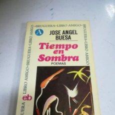 Libros de segunda mano: TIEMPO EN SOMBRA. POEMAS. JOSE ANGEL BUESA. ED BRUGUERA. RUSTICA. 222 PAGINAS. Lote 266834304