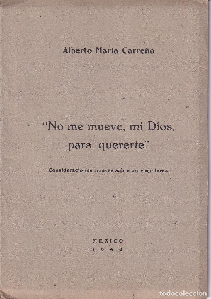 NO ME MUEVE MI DIOS PARA QUERERTE - ALBERTO MARIA CARREÑO - MEXICO 1942 (Libros de Segunda Mano (posteriores a 1936) - Literatura - Poesía)