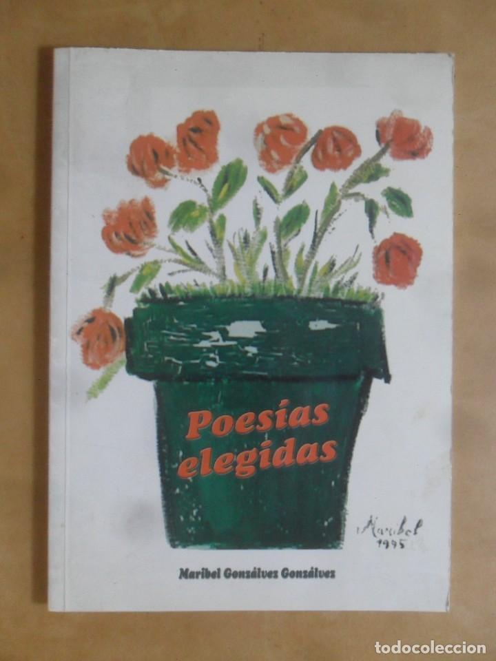 POESIAS ELEGIDAS - MARIBEL GONZALVEZ GONZALVEZ - 1995 * DEDICADO POR LA AUTORA (Libros de Segunda Mano (posteriores a 1936) - Literatura - Poesía)