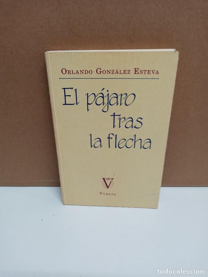 ORLANDO GONZÁLEZ-ESTEVA - EL PÁJARO TRAS LA FLECHA - VUELTA (Libros de Segunda Mano (posteriores a 1936) - Literatura - Poesía)