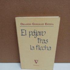 Libros de segunda mano: ORLANDO GONZÁLEZ-ESTEVA - EL PÁJARO TRAS LA FLECHA - VUELTA. Lote 269041933