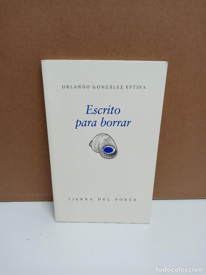 ORLANDO GONZÁLEZ-ESTEVA - ESCRITO PARA BORRAR - TIERRA DEL POETA (Libros de Segunda Mano (posteriores a 1936) - Literatura - Poesía)