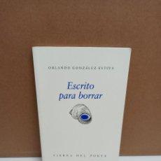 Libros de segunda mano: ORLANDO GONZÁLEZ-ESTEVA - ESCRITO PARA BORRAR - TIERRA DEL POETA. Lote 269042033