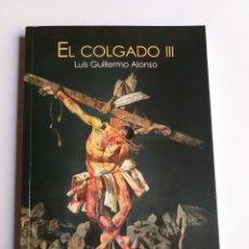 Libros de segunda mano: EL COLGADO III LUIS GUILLERMO ALONSO. Lote 269128093