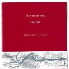 Libros de segunda mano: DE VEU EN VEU - LLUÍS SOLÀ - OBRA POÈTICA I - PROA 2001 - CATALÀ. Lote 269630938