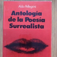 Libros de segunda mano: ANTOLOGIA DE LA POESIA SURREALISTA, PELLEGRINI, ALDO PUBLICADO POR ARGONAUTA, 2014 RARO. Lote 269722723