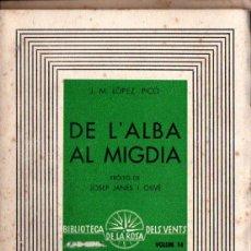Libros de segunda mano: J. M. LÓPEZ PICÓ : DE L'ALBA AL MIGDIA (1937) LA ROSA DELS VENTS - CATALAN. Lote 269951058