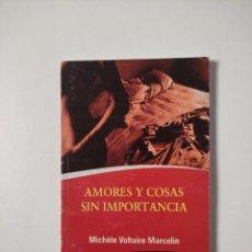 Libros de segunda mano: AMORES Y COSAS SIN IMPORTANCIA, MICHELE VOLTAIRE MARCELIN, ARTE Y LITERATURA, 2010, 84 PGS, T.BLAND. Lote 269972998