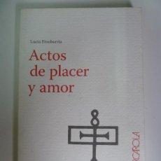 Libros de segunda mano: ACTOS DE PLACER Y AMOR. LUCÍA ETXEBARRIA. Lote 270096613