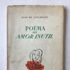 Libros de segunda mano: POEMA DEL AMOR INUTIL. VERSO. - GUELBENZU, JUAN DE. DEDICADO.. Lote 123198438