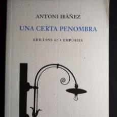 Libros de segunda mano: UNA CERTA PENOMBRA . ANTONI IBAÑEZ. Lote 272441048