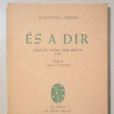 Libros de segunda mano: ARDERIU, CLEMENTINA - ÉS A DIR - BARCELONA 1959 - 1ª EDICIÓ - DEDICAT. Lote 273905373