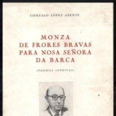 Libros de segunda mano: LOPEZ ABENTE. MONZA DE FRORES BRAVAS. POESIAS INEDITAS. REAL ACADEMIA GALLEGA. CORUÑA 1971. GALICIA.. Lote 277118128