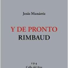 Libros de segunda mano: Y DE PRONTO RIMBAUD.JESÚS MUNÁRRIZ. - NUEVO. Lote 277240168