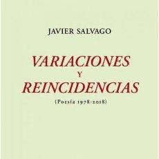 Libros de segunda mano: VARIACIONES Y REINCIDENCIAS. JAVIER SALVAGO. - NUEVO. Lote 277240573