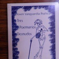 Libros de segunda mano: TRES POEMARIOS DESNUDOS.JOVEN VANGUARDIA POÉTICA.COLECCIÓN EL ULTIMO PARNASO.ZARAGOZA 1997. Lote 277462978
