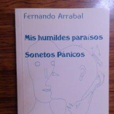 Libros de segunda mano: MIS HUMILDES PARAÍSOS SONETOS PÁNICOS.FERNANDO ARRABAL.COLECCIÓN EL ÚLTIMO PARNASO.ZARAGOZA 1998. Lote 277463118