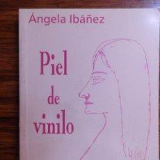 Libros de segunda mano: PIEL DE VINILO.ANGELA IBAÑEZ.COLECCIÓN EL ÚLTIMO PARNASO.ZARAGOZA 1997. Lote 277464098