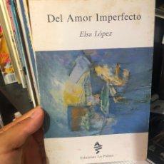 Libros de segunda mano: LIBRO POEMARIO DEL AMOR IMPERFECTO ELSA LOPEZ EDICIONES ISLA DE LA PALMA ANTOLOGIA POETICA CANARIAS. Lote 277532983