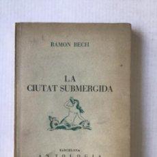 Libros de segunda mano: LA CIUTAT SUBMERGIDA - BECH, RAMON.. Lote 277582378