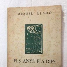 Libros de segunda mano: MIQUEL LLADÓ. ELS ANYS, ELS DIES I LES HORES. DEDICATORIA AUTÓGRAFA. IMP. ABARDIA. LLEIDA, 1952.. Lote 278178928