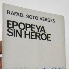 Libros de segunda mano: EPOPEYA SIN HÉROE - RAFAEL SOTO VERGÉS. Lote 278392698