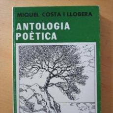 Libros de segunda mano: MIQUEL COSTA I LLOBERA ANTOLOGIA POETICA. Lote 278628738