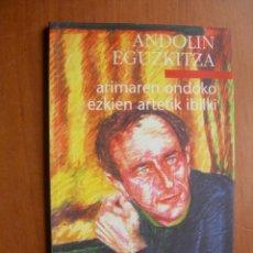 Libros de segunda mano: ARIMAREN ONDOKO EZKIEN ARTETIK IBILKI / ANDOLIN EGUZKITZA POESIA. Lote 278956023