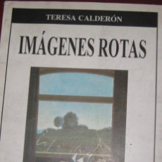 Libros de segunda mano: IMÁGENES ROTAS. PRÓLOGO DE FLORIDOR PÉREZ /CALDERÓN, TERESA (1955 - ). Lote 279476688