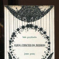 Libros de segunda mano: LUIS GOYTISOLO. OJOS, CÍRCULOS, BUHOS. JOAN PONÇ. ED. ANAGRAMA 1970. 1ª EDICIÓN.. Lote 287446588