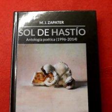 Libros de segunda mano: SOL DE HASTÍO M. J. ZAPATER ANTOLOGIA POETICA ( 1996-2014). Lote 288153353