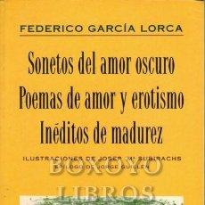 Libros de segunda mano: GARCÍA LORCA, FEDERICO. SONETOS DEL AMOR OSCURO/ POEMAS DE AMOR Y EROTISMO/ INÉDITOS DE MADUREZ. ILU. Lote 288172668