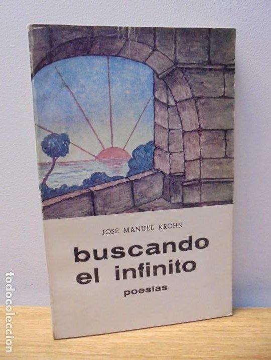 BUSCANDO EL INFINITO. JOSE MANUEL KROHN. DEDICADO POR AUTOR. POESIAS.1973. (Libros de Segunda Mano (posteriores a 1936) - Literatura - Poesía)