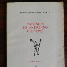 Libros de segunda mano: CADENCIA DE LO URBANO (1987-1990) - HERNÁNDEZ MARCOS, MAXIMILIANO. 1993. 1ª EDICIÓN. Lote 289616443