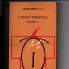 Libros de segunda mano: L'ARREL I L'ESCORÇA. OBRA POETICA I. MIQUEL MARTI I POL. LLIBRES DEL MALL, 1979 INTONSO. Lote 289621423