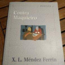 Libros de segunda mano: X. L. MÉNDEZ FERRÍN. CONTRA MAQUIEIRO. XERAIS POESÍA. PRIMERA EDICIÓN.2005. EDICIÓN EN GALLEGO.. Lote 293644848