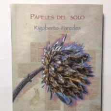 Libros de segunda mano: PAPELES DEL SOLO. RIGOBERTO PAREDES. PROEMIO DE ROLANDO KATTAN. SELECCIÓN DE FRANCISCO JOSÉ CRUZ. Lote 294157238