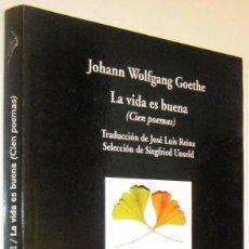 Libros de segunda mano: LA VIDA ES BUENA (CIEN POEMAS) - JOHANN WOLFGANG GOETHE. Lote 294165048