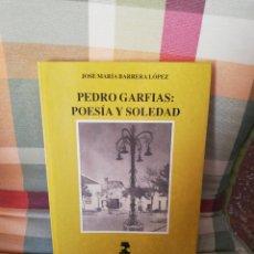 Libros de segunda mano: JOSÉ MARÍA BARRERA LÓPEZ - PEDRO GARFIAS POESÍA Y SOLEDAD - ALFAR 1991. Lote 297032098