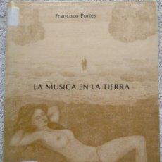 Libros de segunda mano: LA MÚSICA EN LA TIERRA – FRANCISCO PORTES (1983) /// POESÍA POEMAS POEMARIO LÍRICA POETAS POÉTICO. Lote 297279483