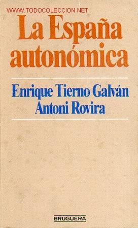 ENRIQUE TIERNO GALVAN/ANTONI ROVIRA, LA ESPAÑA AUTONOMICA ESTRUCTURA DEL ESTADO ESPAÑOL (Libros de Segunda Mano - Pensamiento - Política)