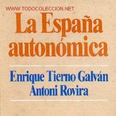 Libros de segunda mano: ENRIQUE TIERNO GALVAN/ANTONI ROVIRA, LA ESPAÑA AUTONOMICA ESTRUCTURA DEL ESTADO ESPAÑOL. Lote 24910462