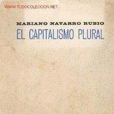 Libros de segunda mano: MARIANO NAVARRO RUBIO - EL CAPITALISMO PLURAL. Lote 23478403
