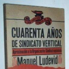 Libros de segunda mano: CUARENTA AÑOS DE SINDICATO VERTICAL. Lote 36126987