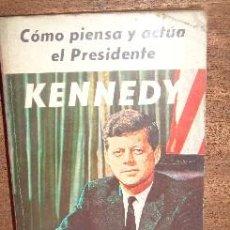 Libros de segunda mano: CÓMO PIENSA Y ACTÚA EL PRESIDENTE KENNEDY POR JOHN FITZGERALD KENNEDY DE ED. NOVARO EN MÉXICO 1962. Lote 23416368