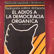 Libros de segunda mano: EL ADIOS A LA DEMOCRACIA ORGANICA. RADIOGRAFIA POLITICA DE ESPAÑA.. Lote 10786604
