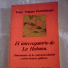 Libros de segunda mano: EL INTERROGATORIO DE LA HABANA DE HANS MAGNUS ENZENSBERGER (ANAGRAMA). Lote 17709416