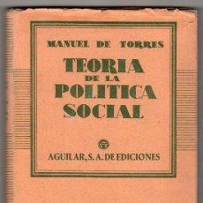 Libros de segunda mano: TEORIA DE LA POLITICA SOCIAL POR MANUEL DE TORRES. EDITORIAL AGUILAR 2ª ED. MADRID 1954. Lote 14845840